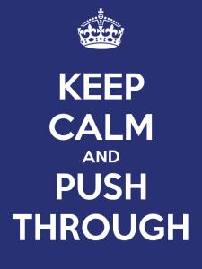keep-calm-and-push-through-4